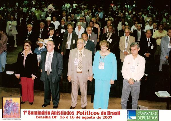 Primeiro Seminário de Anistiados Políticos do Brasil. 15 e 16 de agosto de 2007 - Câmara dos Deputados/DF-Brasília